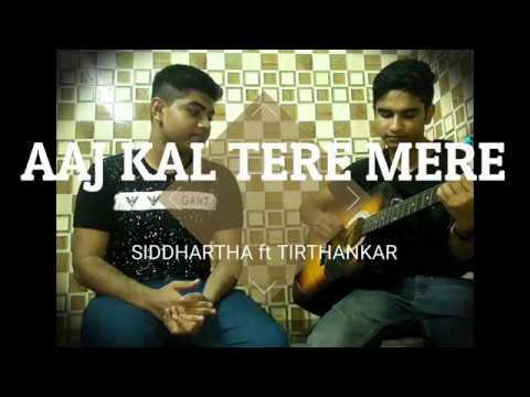Aaj Kal Tere Mere || Siddhartha ft Tirthankar || Acoustic Cover ||
