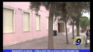 video Margherita di Savoia | 193 mila euro per la scuola Papa Giovanni XXIII