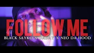 Black Sayko x Daday x Neo Da Hood - Follow Me - Shot By @TymerDante