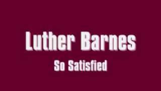 Watch Luther Barnes So Satisfied video