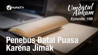 Umdatul Ahkam Hadis 191 - Puasa (Penebus Batal Puasa Karena Jimak) - Ustadz Aris Munandar (Eps. 188)