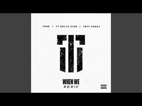 When We (Remix) (feat. Ty Dolla $ign and Trey Songz)