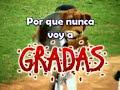PORQUE NUNCA VOY A GRADAS!!!