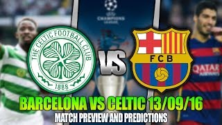 BARCELONA VS CELTIC 13/09/2016 | MATCH PREVIEW/PREDICTIONS