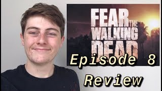 Fear the Walking Dead Season 5 Episode 8 - Is Anybody Out There? - Review