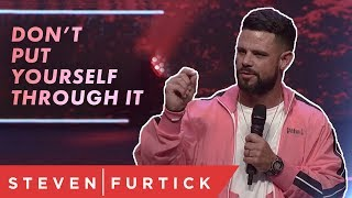 Don't put yourself through it | Pastor Steven Furtick