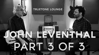 John Leventhal |Truetone Lounge (Part 3 of 3)