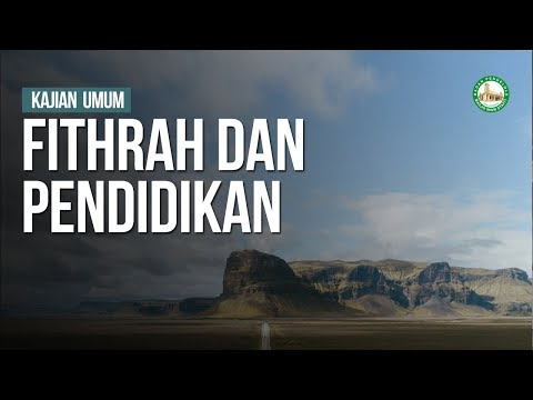 Fithrah Dan Pendidikan - Ustadz Abu Mahlin Hafizhahullah