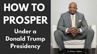 How to Prosper Under a Donald Trump Presidency