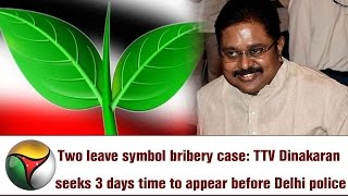 Two leave symbol bribery case: TTV Dinakaran seeks 3 days time to appear before Delhi police