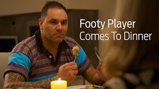Footy Player Comes To Dinner