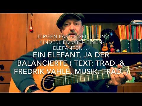 Ein Elefant, ja der balancierte ( Text: Trad.& Fredrik Vahle, Musik: Trad. ), h.v. J. Fastje !