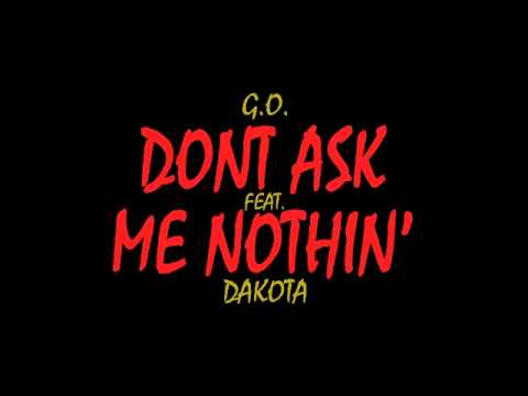 G.O. - Dont Ask Me Nothin' {NEW BAY SLAP!!} (Feat. TYB Dakota)