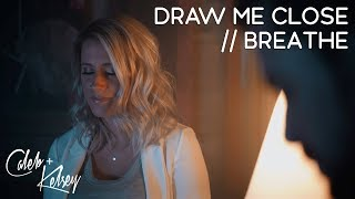 Download Lagu Draw Me Close / Breathe | Caleb and Kelsey Gratis STAFABAND