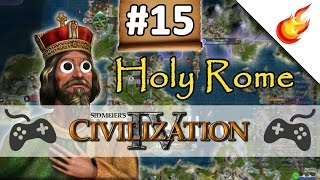 Tying Up Loose Ends - CIVILIZATION 4 - Part 15 - Holy Rome Gameplay