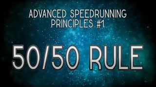 Advanced Speedrunning Principles - Episode 1: The 50/50 Rule