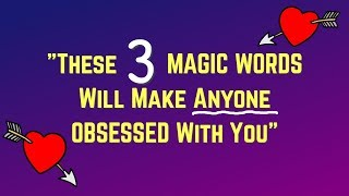 These 3 Magic Words Make ANYONE Obsessed With You! - Love Spells that Work
