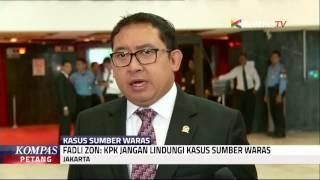 Fadli Zon: KPK Jangan Lindungi Kasus Sumber Waras