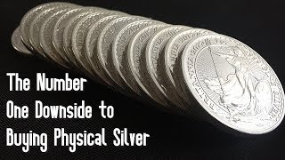 The Number One Downside to Buying Physical Silver