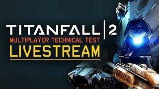 Titanfall 2 Multiplayer Technical Test Livestream