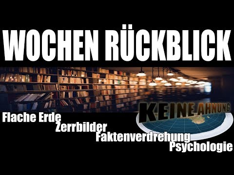 Wochen Rückblick #2 - Flache Erde, Zerrbilder, Psychologie