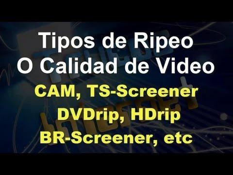 Ripeo, Diferentes Calidades de Vídeo en Películas (TS-Screener, R5-R6-Screener HDrip etc)