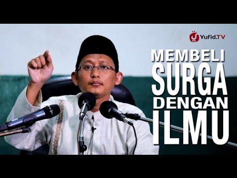 Kajian Islam: Meraih Surga Dengan Ilmu - Ustadz Badru Salam, Lc