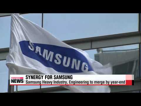 Synergy for Samsung: Samsung Heavy Industry, Samsung Engineering to merge   삼성중