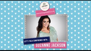 Let's Talk...Self Confidence with Suzanne Jackson