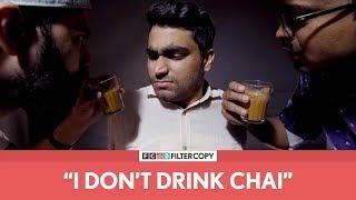 "FilterCopy Cutting | ""I Don't Drink Chai"" | ""मैं चाय नहीं पीता"" | Ft. Viraj, Raunak and Hitesh"