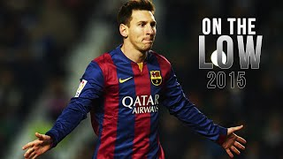 Lionel Messi ● On The Low - Skills & Goals 2015 | HD