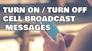 Turn On / Turn Off Cell Broadcast Messages on Android