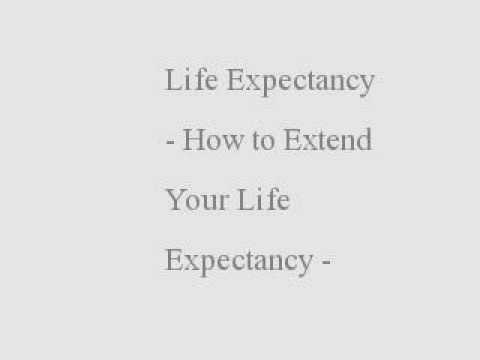 Life Expectancy - How to Extend Your Life Expectancy - Life Expectancy Tips