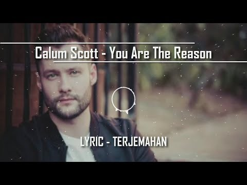 Calum Scott - You Are The Reason Lyrics ( Lirik Dan Terjemahan Indonesia )
