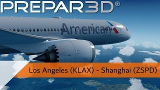 P3D V4.3 Full Flight - American 787-9 - Los Angeles to Shanghai (KLAX-ZSPD)
