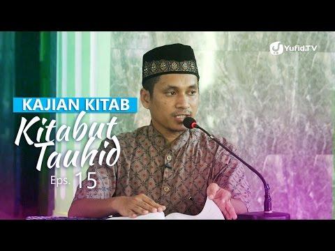 Kajian Kitab: Kitab Tauhid 15 - Ustadz Muhammad Abduh Tuasikal, M.Sc