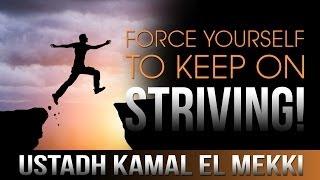 Force Yourself To Keep On Striving!? Amazing Reminder ? Ustadh Kamal El Mekki ? TDR Production