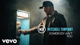 Mitchell Tenpenny Somebody Ain 39 T You Audio