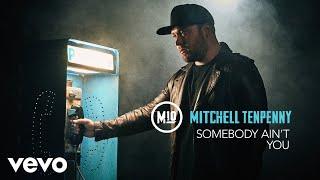 Mitchell Tenpenny - Somebody Ain't You (Audio)