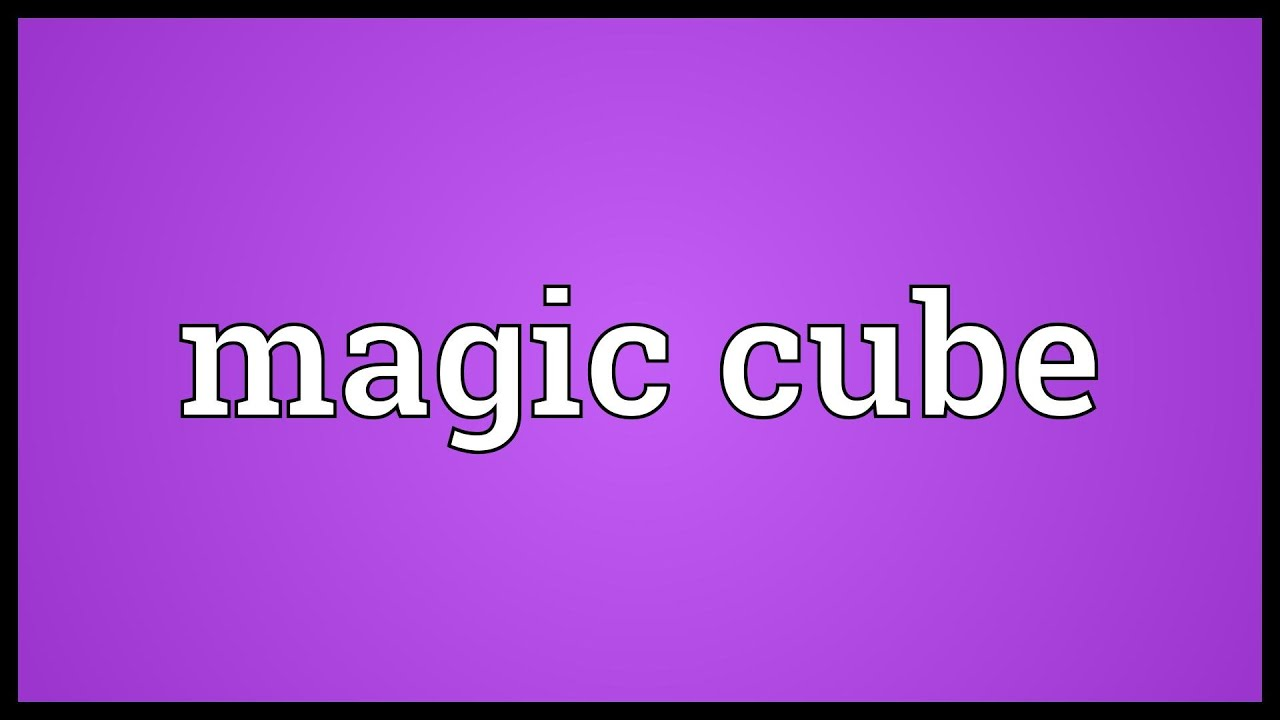 Cube Meaning Magic Cube Meaning