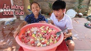 Bà Tân Vlog - Làm Thau Hoa Quả Dầm Khổng Lồ Ăn Mừng 300.000 Subscribe