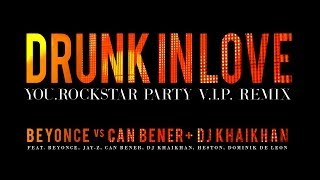 Beyonce vs Can Bener & Dj Khaikhan - Drunk In Love (You.Rockstar Party VIP Remix)