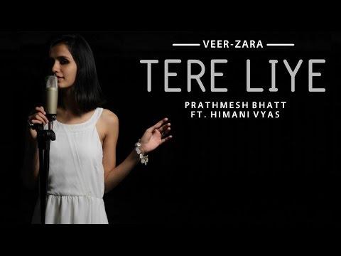 Tere Liye - Cover   Veer-Zaara   Shah Rukh Khan   Preity Zinta   Prathmesh Bhatt Ft. Himani Vyas