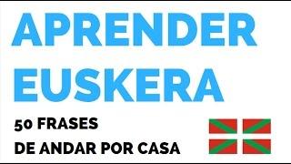 Aprender Euskera: 50 frases de andar por casa