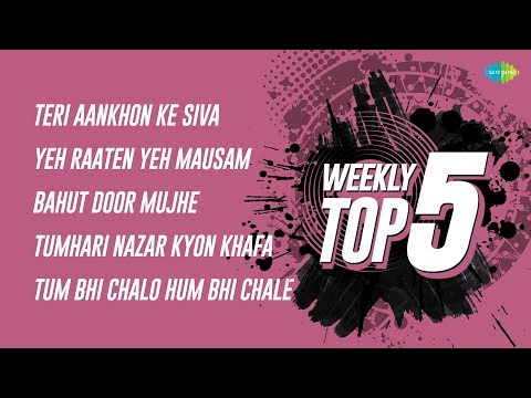 Weekly Top 5 | Teri Aankhon Ke| Yeh Raaten Yeh| Bahut Door Mujhe| Tumhari Nazar Kyon| Tum Bhi Chalo