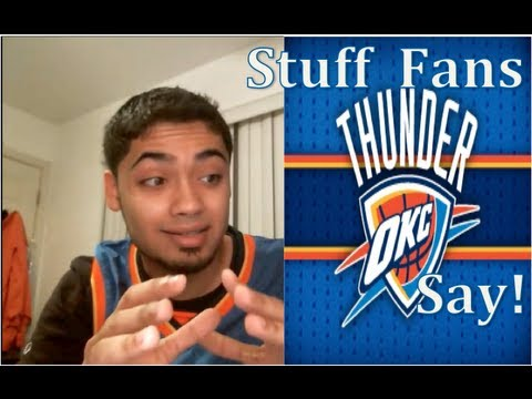 Stuff OKC Thunder Fans Say - (Pre Playoffs) 2013!