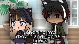 Ignoring my boyfriend for 24 hours   Gacha life