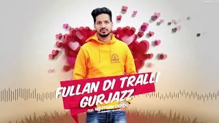 Fullan Di Tralli (Audio Song)   Gurjazz   Western Penduz   Latest Punjabi Song 2018