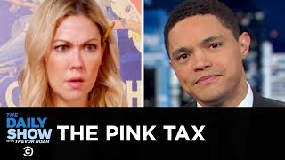 How the Pink Tax Is Ripping Off Women | The Daily Show