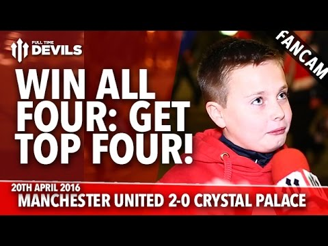 Win All Four: Get Top Four! | Manchester United 2-0 Crystal Palace | FANCAM